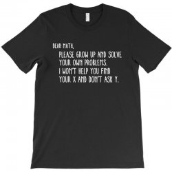 dear math please grow old and solve your own problems T-Shirt | Artistshot