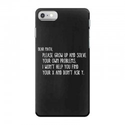 dear math please grow old and solve your own problems iPhone 7 Case | Artistshot
