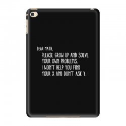 dear math please grow old and solve your own problems iPad Mini 4 Case | Artistshot