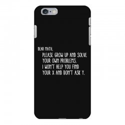 dear math please grow old and solve your own problems iPhone 6 Plus/6s Plus Case | Artistshot