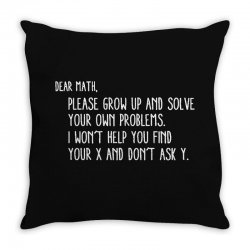 dear math please grow old and solve your own problems Throw Pillow | Artistshot