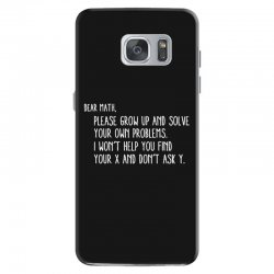 dear math please grow old and solve your own problems Samsung Galaxy S7 Case | Artistshot