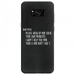 dear math please grow old and solve your own problems Samsung Galaxy S8 Case | Artistshot