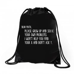 dear math please grow old and solve your own problems Drawstring Bags | Artistshot