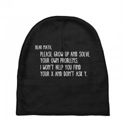 dear math please grow old and solve your own problems Baby Beanies | Artistshot