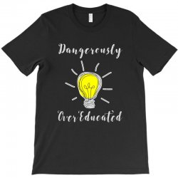 dangerously overeducated T-Shirt | Artistshot