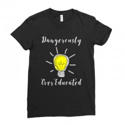dangerously overeducated Ladies Fitted T-Shirt | Artistshot