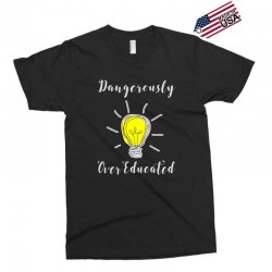 dangerously overeducated Exclusive T-shirt | Artistshot