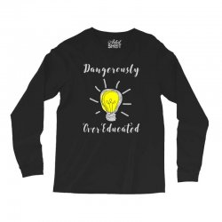 dangerously overeducated Long Sleeve Shirts | Artistshot