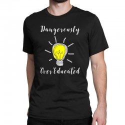 dangerously overeducated Classic T-shirt | Artistshot
