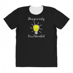 dangerously overeducated All Over Women's T-shirt | Artistshot