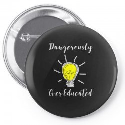 dangerously overeducated Pin-back button | Artistshot
