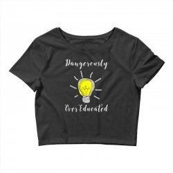 dangerously overeducated Crop Top | Artistshot