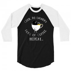 cook do laundry lots of coffee repeat 3/4 Sleeve Shirt | Artistshot