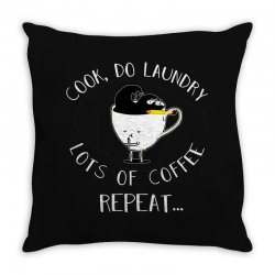 cook do laundry lots of coffee repeat Throw Pillow | Artistshot