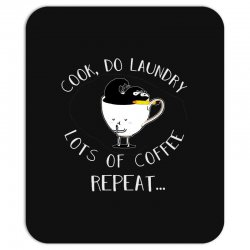 cook do laundry lots of coffee repeat Mousepad | Artistshot