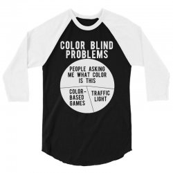 color blind problems people asking me what color is this 3/4 Sleeve Shirt   Artistshot