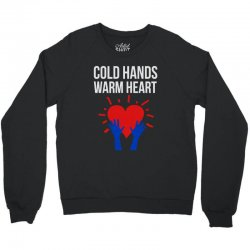 cold hands warm heart Crewneck Sweatshirt | Artistshot
