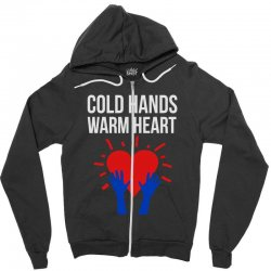 cold hands warm heart Zipper Hoodie | Artistshot