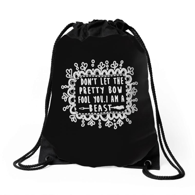Don't Let The Pretty Bow Fool You I Am A Beast Drawstring Bags   Artistshot