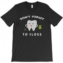 don't forget to floss T-Shirt   Artistshot