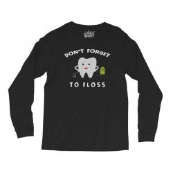 don't forget to floss Long Sleeve Shirts   Artistshot