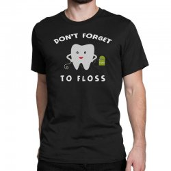 don't forget to floss Classic T-shirt   Artistshot