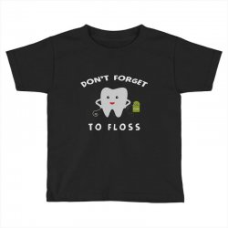 don't forget to floss Toddler T-shirt   Artistshot