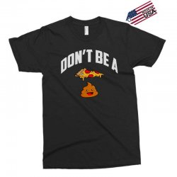 don't be a pizza poop Exclusive T-shirt | Artistshot