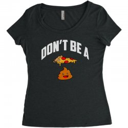 don't be a pizza poop Women's Triblend Scoop T-shirt | Artistshot