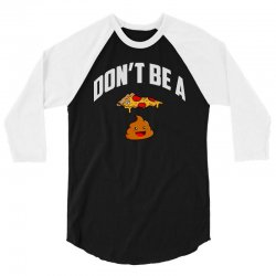 don't be a pizza poop 3/4 Sleeve Shirt | Artistshot