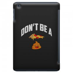 don't be a pizza poop iPad Mini Case | Artistshot