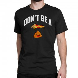 don't be a pizza poop Classic T-shirt | Artistshot