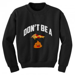 don't be a pizza poop Youth Sweatshirt | Artistshot