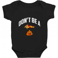 don't be a pizza poop Baby Bodysuit | Artistshot