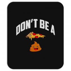 don't be a pizza poop Mousepad | Artistshot