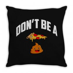 don't be a pizza poop Throw Pillow | Artistshot