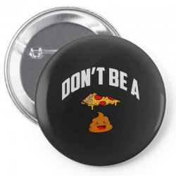 don't be a pizza poop Pin-back button | Artistshot