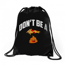 don't be a pizza poop Drawstring Bags | Artistshot