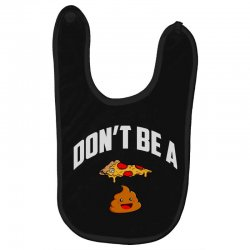don't be a pizza poop Baby Bibs | Artistshot