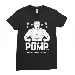 donald pump making america strong (donald trump) Ladies Fitted T-Shirt | Artistshot
