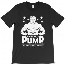 donald pump making america strong (donald trump) T-Shirt | Artistshot
