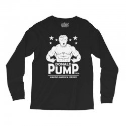 donald pump making america strong (donald trump) Long Sleeve Shirts | Artistshot