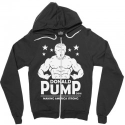 donald pump making america strong (donald trump) Zipper Hoodie | Artistshot