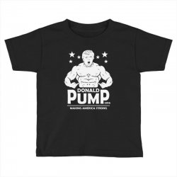 donald pump making america strong (donald trump) Toddler T-shirt | Artistshot