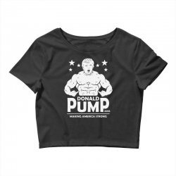 donald pump making america strong (donald trump) Crop Top | Artistshot
