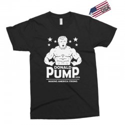 donald pump making america strong (donald trump)   copy Exclusive T-shirt | Artistshot