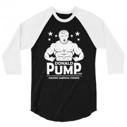 donald pump making america strong (donald trump)   copy 3/4 Sleeve Shirt | Artistshot