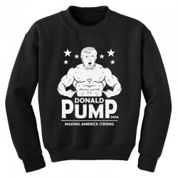 donald pump making america strong (donald trump)   copy Youth Sweatshirt | Artistshot