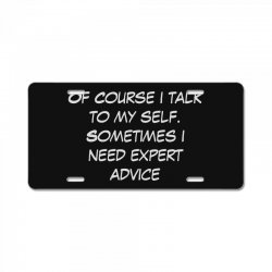 funny quote spmetimes i need expert advice License Plate   Artistshot